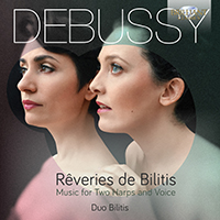 Debussy: Reveries de Bilitis Music for Two Harps and Voice