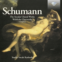 Schumann: The Secular Choral Works (Complete)